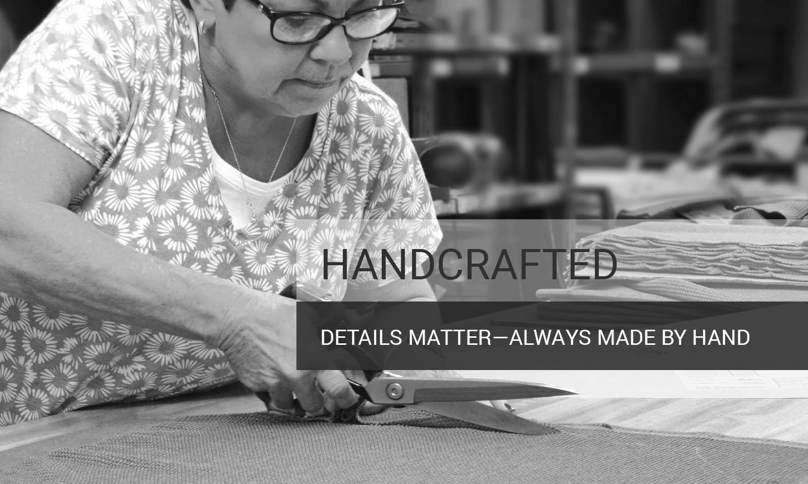 Hand Crafted - Details Matter—Made by Hand