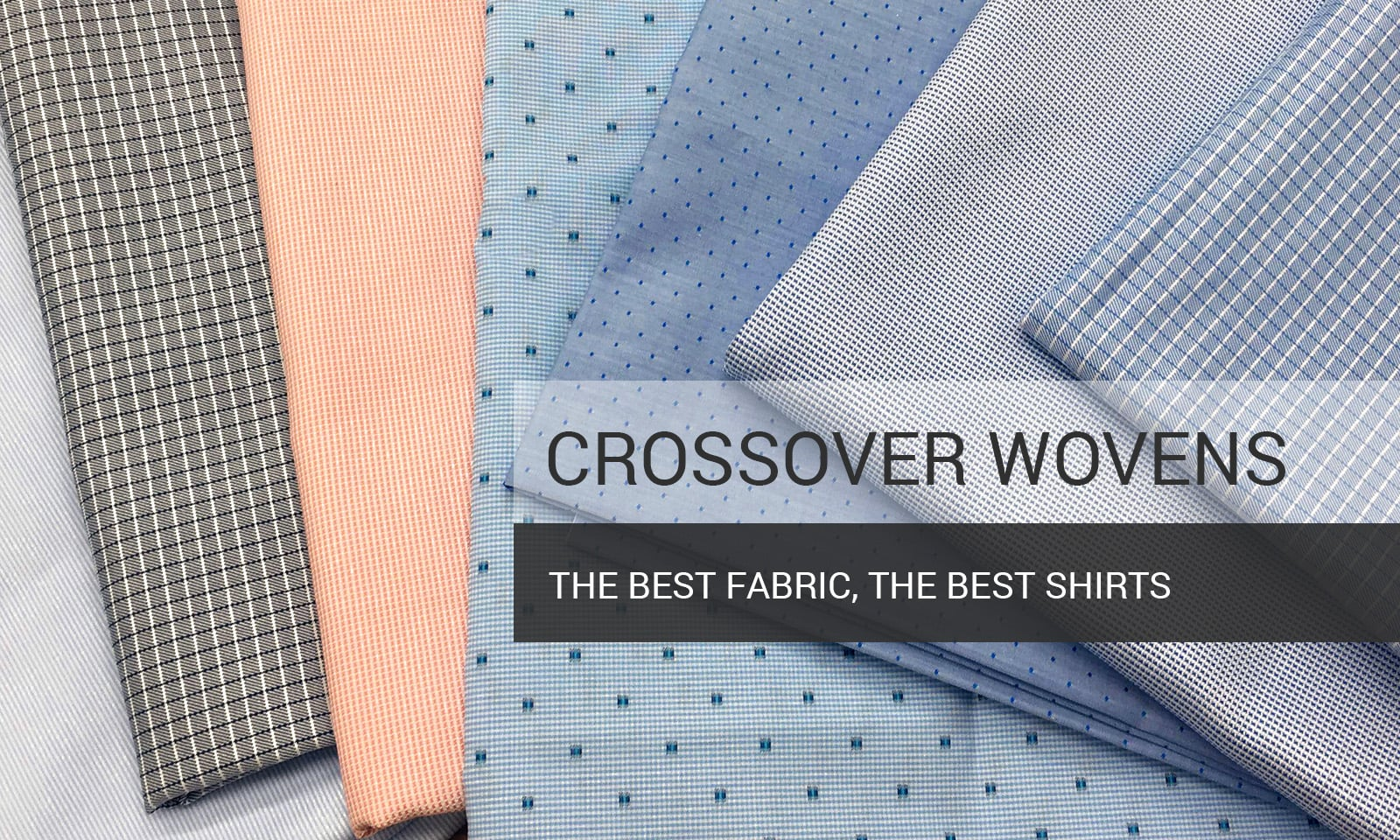 Crossover Wovens - The Best Fabrics - The Best Shirts
