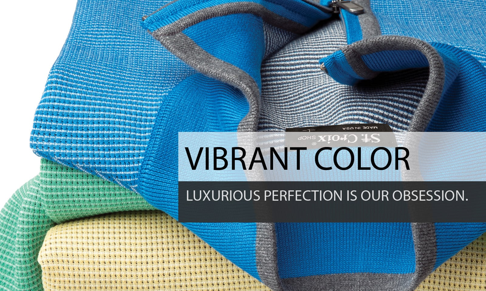 Vibrant Color - Luxurious perfection is our obsession.